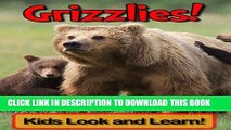 [New] Grizzly Bears! Learn About Grizzly Bears and Enjoy Colorful Pictures - Look and Learn! (50+