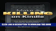 [PDF] Make A Killing On Kindle Without Blogging, Facebook Or Twitter: The Guerilla Marketer s