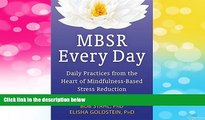 READ FREE FULL  MBSR Every Day: Daily Practices from the Heart of Mindfulness-Based Stress