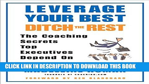[PDF] Leverage Your Best, Ditch the Rest: The Coaching Secrets Top Executives Depend On Popular