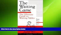 READ book  The Waiting Game : The Ultimate Guide to Waiting Tables  FREE BOOOK ONLINE