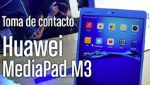 Huawei MediaPad M3: primeras impresiones