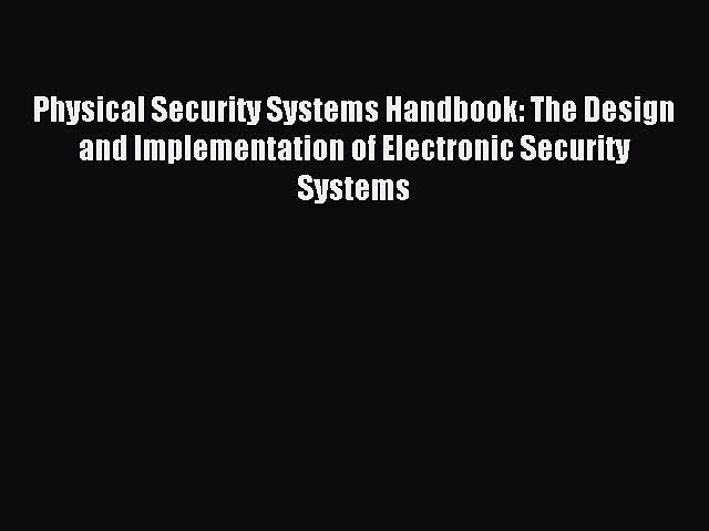 [PDF] Physical Security Systems Handbook: The Design and Implementation of Electronic Security
