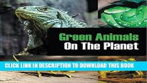 [PDF] Green Animals On The Planet: Animal Encyclopedia for Kids (Colorful Animals on the Planet