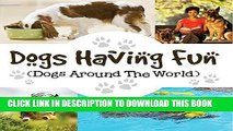 [PDF] Dogs Having Fun (Dogs Around The World): Pets for Kids (Children s Dog Books) Full Online