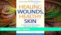 FAVORITE BOOK  Healing Wounds, Healthy Skin  A Practical Guide for Patients with Chronic Wounds