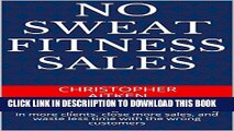 [New] No Sweat Fitness Sales: Your 6-step strategic formula to bring in more clients, close more