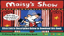 [Reads] Maisy s Show: A Maisy Pop-up-and-Play Book Free Ebook