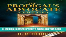 [New] The Prodigal s Advocate Annotated: Special Edition with over 350 Scripture references!