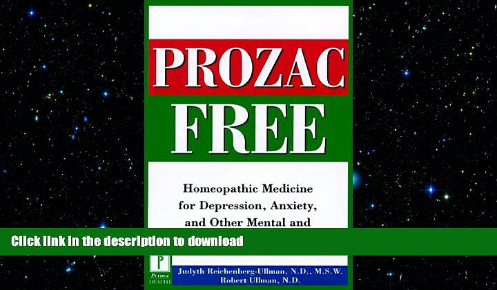 READ BOOK  Prozac-Free: Homeopathic Medicine for Depression, Anxiety, and Other Mental and