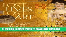 [Read] Lost Lives, Lost Art: Jewish Collectors, Nazi Art Theft, and the Quest for Justice Full