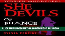 Collection Book SHE DEVILS OF FRANCE: WOMEN WHO KILL: WICKED WOMEN (WOMEN MURDERERS Book 6)
