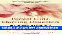 [Read] Perfect Girls, Starving Daughters: How the Quest for Perfection is Harming Young Women Free