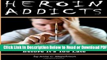 [Get] Heroin Addicts: How to Help a Heroin Addict Before It s Too Late (A Guide to Understanding