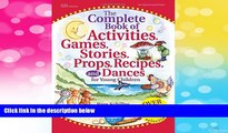 READ FREE FULL  The Complete Book of Activities, Games, Stories, Props, Recipes, and Dances: For