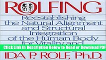 [Get] Rolfing: Reestablishing the Natural Alignment and Structural Integration of the Human Body