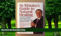 Big Deals  Dr. Whitaker s Guide to Natural Healing: America s Leading Wellness Doctor Shares His