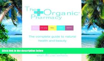 Big Deals  The Organic® Pharmacy: The Complete Guide to Natural Health and Beauty  Best Seller
