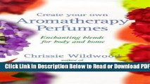 [Get] Create Your Own Aromatherapy Perfumes: Enchanting Blends for Body and Home Popular New