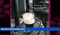 complete  The Parting Glass : A Toast to the Traditional Pubs of Ireland (Irish Pubs)