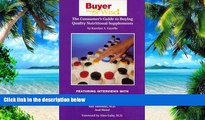 Big Deals  Buyer Be Wise! The Consumer s Guide to Buying Quality Nutritional Supplements  Free