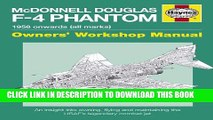 [Read PDF] McDonnell Douglas F-4 Phantom Manual 1958 Onwards (all marks): An Insight into Owning,