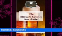 there is  The Ultimate Summer Beer Guide: Beer Recipes to Keep You Cool During Hot Summer Months