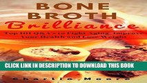 [PDF] Bone Broth Brilliance: Top 101 Q A s to Fight Aging, Improve Your Health and Lose Weight