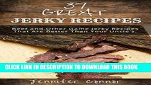 [PDF] 37 Great Jerky Recipes: Beef and Other Game Jerky Recipes That Are Better Than Your Uncle s.