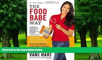Big Deals  The Food Babe Way: Break Free from the Hidden Toxins in Your Food and Lose Weight, Look