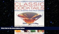 complete  Illustrated Encyclopedia of Classic Cocktails: Mixed, Blended and Fruit Drinks (The