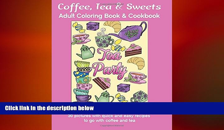there is  Coffee, Tea   Sweets: Adult Coloring Book: Including 30 Recipes To Go With the Pictures