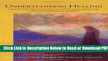 [Get] Understanding Healing: Meditative Reflections on Deepening Medicine through Spiritual