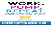 [PDF] Work. Pump. Repeat.: The New Mom s Survival Guide to Breastfeeding and Going Back to Work