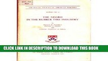 [PDF] The Negro in the Rubber Tire Industry (The Racial Policies of American Industry, Report No.