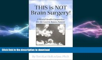 READ BOOK  This is NOT Brain Surgery! A Mental Health Companion for the Gastric Bypass Patient
