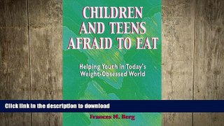 READ BOOK  Children and Teens Afraid to Eat: Helping Youth in Today s Weight-Obsessed World
