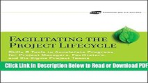 [Get] Facilitating the Project Lifecycle: The Skills   Tools to Accelerate Progress for Project