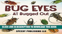 [PDF] Bug Eyes - All Bugged Out: Insects, Spiders and Bug Facts for Kids Full Colection
