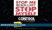 FAVORITE BOOK  Stop Me Because I Can t Stop Myself : Taking Control of Impulsive Behavior FULL