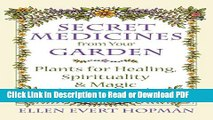 [Get] Secret Medicines from Your Garden: Plants for Healing, Spirituality, and Magic Popular Online