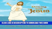 [New] Dancing with Jesus: Featuring a Host of Miraculous Moves Exclusive Full Ebook