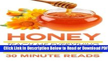 [Get] Honey: Teach Me Everything I Need To Know About Honey In 30 Minutes (Honey Benefits -