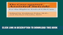 [PDF] The Case against Assisted Suicide: For the Right to End-of-Life Care Full Online