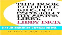 [PDF] This Book Is for All Kids, but Especially My Sister Libby.  Libby Died. Full Colection