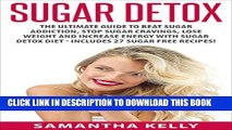 [New] Sugar Detox: The Ultimate Guide To Beat Sugar Addiction, Stop Sugar Cravings, Lose Weight