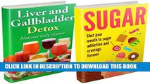 [New] Sugar Addiction and Liver Detox Boxset: Detox Diet Plan To Stop Cravings and Increase Energy