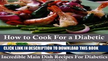[New] How to Cook For a Diabetic - Incredible Main Dish Recipes For Diabetics Exclusive Online