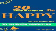 [PDF] BE HAPPY: 20 Simple Ways to Be Happy, Feel Good, and Have More Satisfaction for A Happier