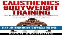 [PDF] Calisthenics: Calisthenics Bodyweight Training: Get Ripped With The Complete Calisthenics